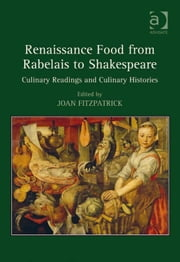 Renaissance Food from Rabelais to Shakespeare - Culinary Readings and Culinary Histories ebook by Dr Joan Fitzpatrick