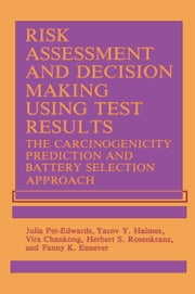 Risk Assessment and Decision Making Using Test Results - The Carcinogenicity Prediction and Battery Selection Approach ebook by V. Chankong,F.K. Ennever,Y.Y. Haimes,J. PetEdwards,Herbert S. Rosenkranz