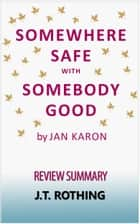 Somewhere Safe with Somebody Good by Jan Karon - Review Summary ebook by J.T. Rothing