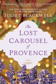 The Lost Carousel of Provence ebook by Juliet Blackwell