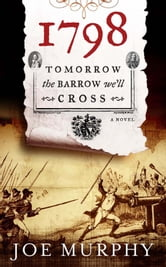 1798: Tomorrow the Barrow We'll Cross ebook by Joe Murphy