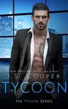 Tycoon - The Tycoon Series, #1 ebook by J. S. Cooper