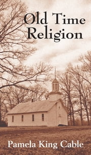 Old Time Religion ebook by Pamela King Cable