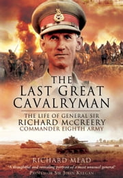 The Last Great Cavalryman - The Life of General Sir Richard McCreery GCB KBE DSO MC ebook by Richard Mead