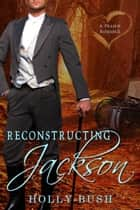 Reconstructing Jackson - Prairie Romance ebook by