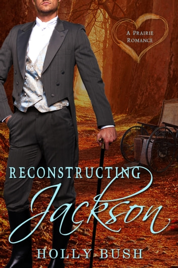 Reconstructing Jackson - Prairie Romance ebook by Holly Bush