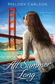 All Summer Long (Follow Your Heart) - A San Francisco Romance ebook by Melody Carlson