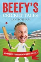 Beefy's Cricket Tales ebook by Ian Botham
