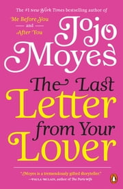The Last Letter from Your Lover: A Novel - A Novel ebook by Jojo Moyes