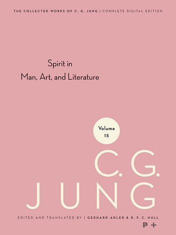 Collected Works of C.G. Jung, Volume 15 - Spirit in Man, Art, And Literature ebook by Gerhard Adler,C. G. Jung,R. F.C. Hull