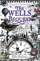The Wells Bequest eBook by Polly Shulman
