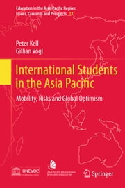 International Students in the Asia Pacific - Mobility, Risks and Global Optimism ebook by Peter Kell,Gillian Vogl