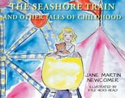 The Seashore Train And Other Tales of Childhood ebook by Jane Moyer Martin Newcomer