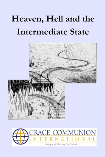 Heaven, Hell and the Intermediate State eBook by Grace Communion International