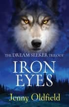 The Dreamseeker Trilogy: Iron Eyes - Book 2 ebook by Jenny Oldfield