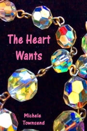 The Heart Wants ebook by Michele Townsend
