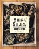 Ship to Shore - Straight Talk from the Seafood Counter ebook by John Bil