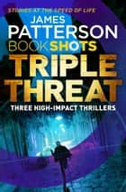Triple Threat - BookShots ebook by James Patterson