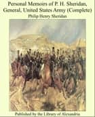 Personal Memoirs of P. H. Sheridan, General, United States Army (Complete) ebook by Philip Henry Sheridan