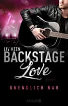 Backstage Love – Unendlich nah - Roman ebook by Liv Keen
