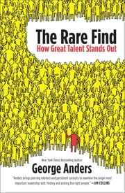 The Rare Find - How Great Talent Stands Out ebook by George Anders