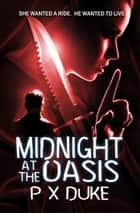 Midnight at the Oasis ebook by P X Duke