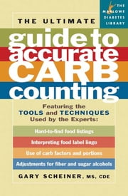 The Ultimate Guide to Accurate Carb Counting - Featuring the Tools and Techniques Used by the Experts ebook by M.S. Gary Scheiner M.S.