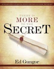 "There is More to the Secret - An Examination of Rhonda Byrne's Bestselling Book ""The Secret"" ebook by Ed Gungor"