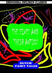 The Elves And Their Antics ebook by William Elliot Griffis