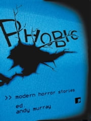 Phobic - Modern Horror Stories ebook by Ramsey Campbell,Hanif Kureishi,Frank Cottrell Boyce