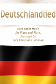 Deutschlandlied Pure Sheet Music for Piano and Flute, Arranged by Lars Christian Lundholm ebook by Pure Sheet Music