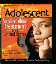 Adolescent Substance Abuse Treatment in the United States - Exemplary Models from a National Evaluation Study ebook by Bernard Segal,Andrew R. Morral,Sally J Stevens