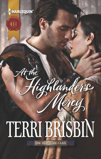 At the Highlander's Mercy - A Thrilling Adventure of Highland Passion ebook by Terri Brisbin