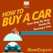 How To Buy a Car - Your Step By Step Guide in Buying a Car audiobook by HowExpert