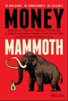Money Mammoth - Harness The Power of Financial Psychology to Evolve Your Money Mindset, Avoid Extinction, and Crush Your Financial Goals ebook by Brad Klontz, Edward Horwitz, Ted Klontz