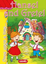 Hansel and Gretel - Tales and Stories for Children ebook by Jacob and Wilhelm Grimm,Jesús Lopez Pastor,Once Upon a Time
