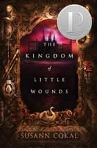 The Kingdom of Little Wounds ebook by Susann Cokal