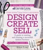 Design Create Sell - A guide to starting and running a successful fashion business ebook by Alison Lewy