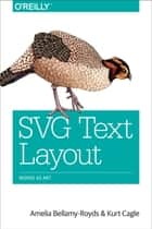 SVG Text Layout - Words as Art ebook by Amelia Bellamy-Royds, Kurt Cagle