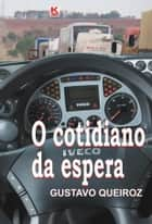 O cotidiano da espera ebook by Queiroz, Gustavo