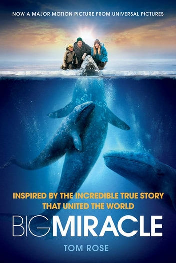 Big Miracle - Inspired by the Incredible True Story that United the World eBook by Tom Rose