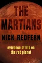 The Martians - Evidence of Life on the Red Planet ebook by Nick Redfern
