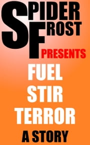 Fuel Stir Terror ebook by Spider Frost