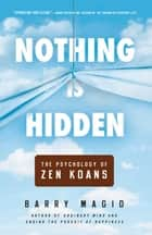 Nothing Is Hidden - The Psychology of Zen Koans ebook by Barry Magid