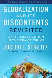 Globalization and Its Discontents Revisited: Anti-Globalization in the Era of Trump ebook by Joseph E. Stiglitz
