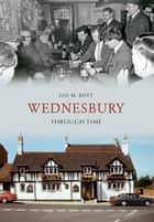 Wednesbury Through Time ebook by Ian M. Bott