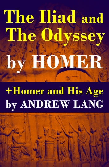 The Iliad And The Odyssey Homer And His Age Ebook By Andrew Lang