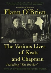 The Various Lives of Keats and Chapman - Including The Brother ebook by Flann O'Brien