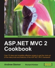 ASP.NET MVC 2 Cookbook ebook by Andrew Siemer, Richard Kimber