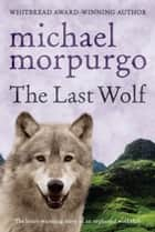 The Last Wolf ebook by Michael Morpurgo